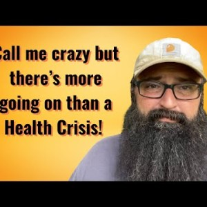 Call me crazy but there's more going on than a Health Crisis!