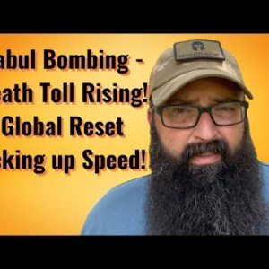 Kabul Bombing - Death toll rising! Global Reset picking up Speed!