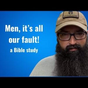 Men, it's all our fault! - a Bible study