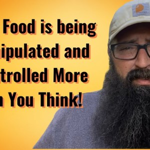 Your food is being manipulated and controlled more than you think!
