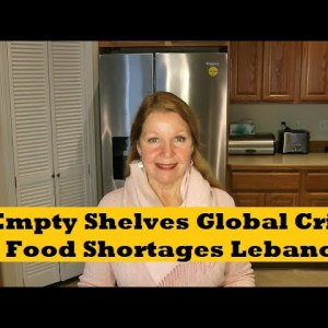 Empty Shelves Global Crisis - Food Shortages Lebanon - Stock Up Now