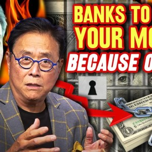 Banks to Seize Your Money in Coming Financial Crisis! | Robert Kiyosaki & David Morgan