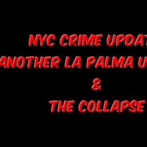NYC Crime Update, La Palma Volcano Update, & The Collapse