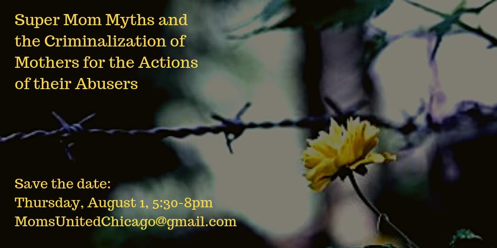 Aug 1, Chicago: Super Moms Myths & the Criminalization of Mothers