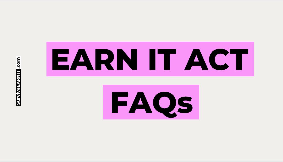 EARN IT ACT FAQS