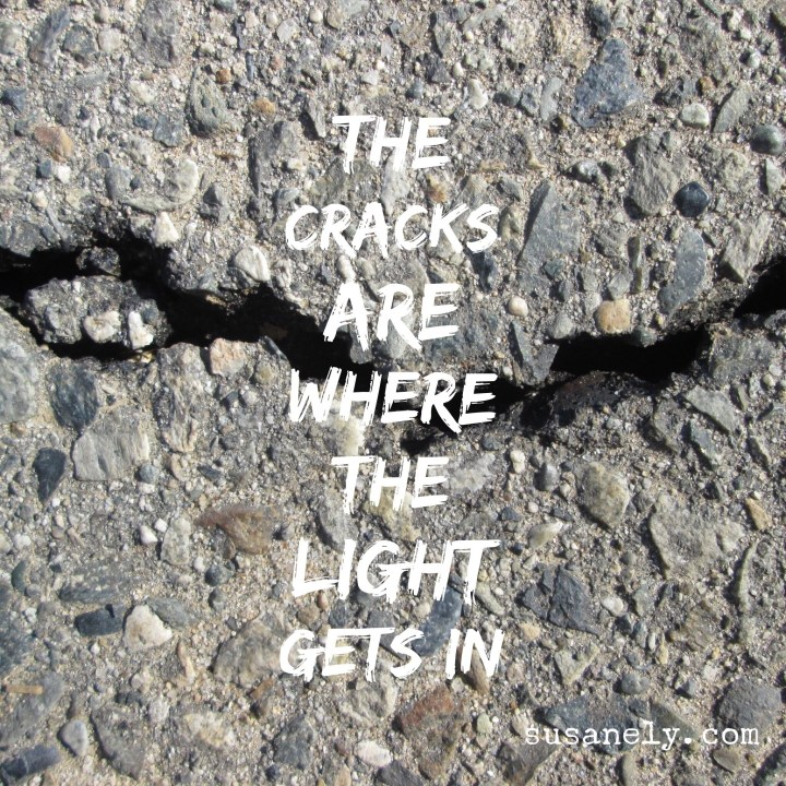 Don't be afraid when your world cracks apart. There is treasure to be found there.
