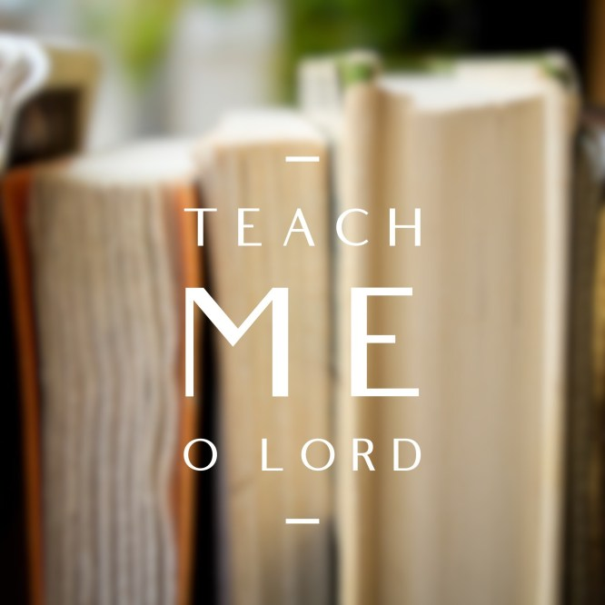 Teach me your way O Lord
