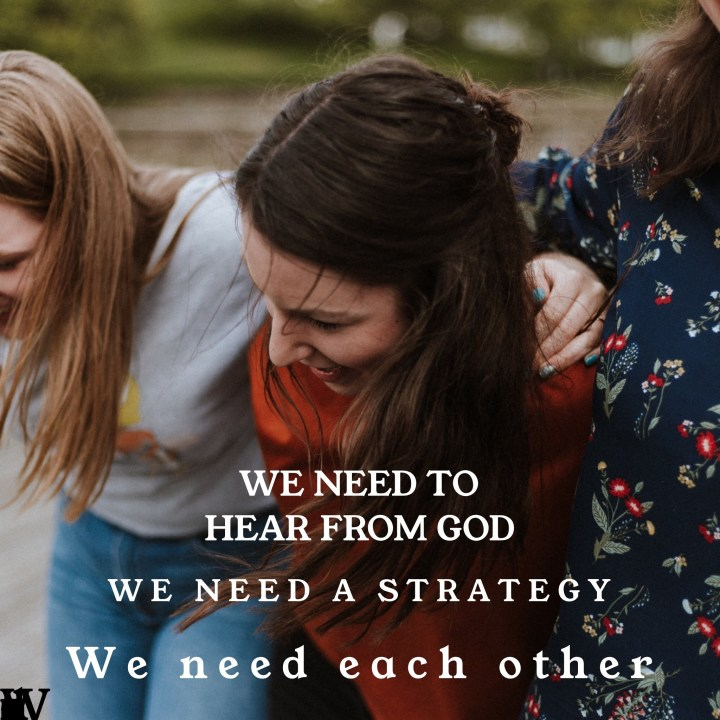We need each other, we need a strategy, we need to hear from God