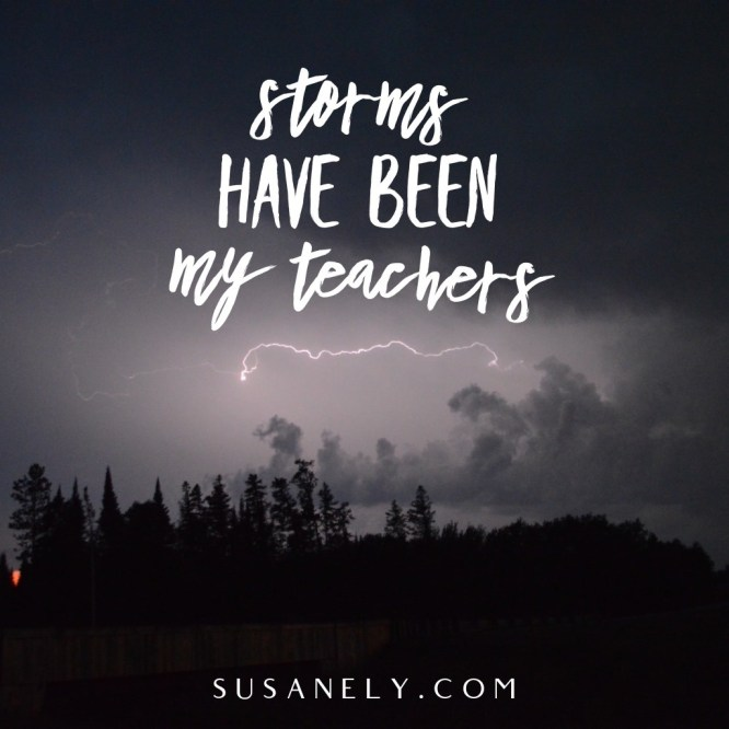 Storms have been my teachers