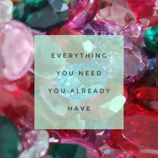 Everything you need you already have