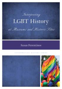 Cover of the Book Interpreting LGBT History at Museums and Historic Sites