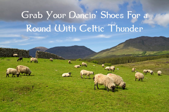 Grab Your Dancing Shoes For a Round With Celtic Thunder!