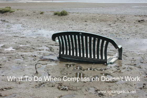 What to Do When Compassion Doesn't Work