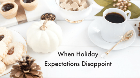 When Holiday Expectations Disappoint