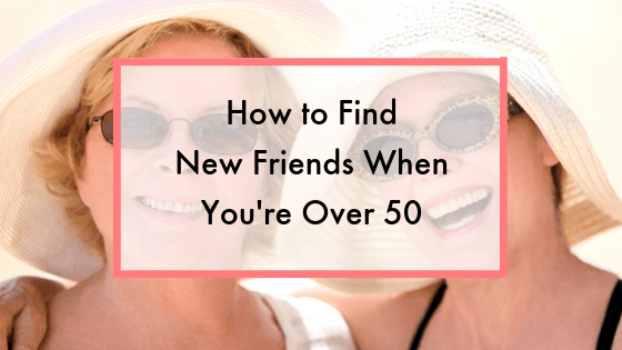 How to Find New Friends When You Are Over 50