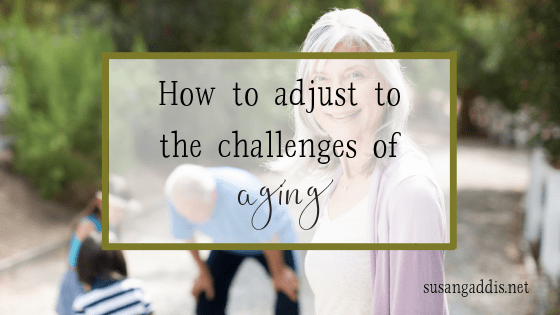 How to adjust to the challenges of aging