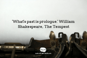 Quote 'What's past is prologue' Shakespeare