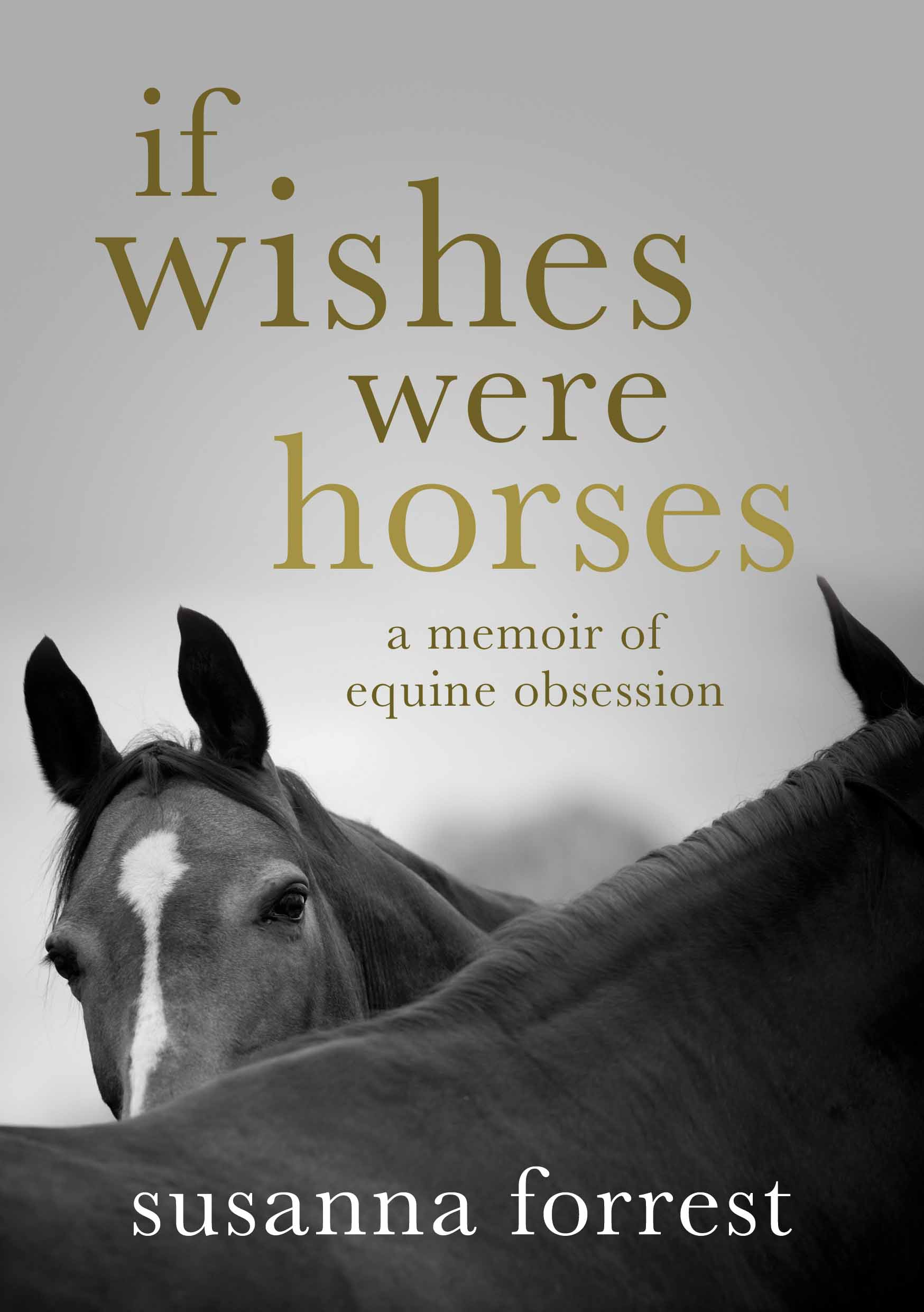 If Wishes Were Horses A Memoir Of Equine Obsession