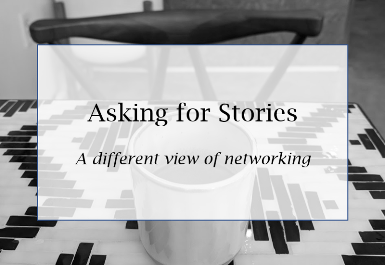 Asking for Stories: A Different View of Networking