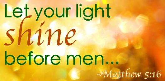 Let your light shine before men, Matt 5:16