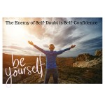 The Mortal Enemy of Self-Doubt is Self-Confidence.