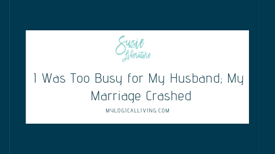 I Was Too Busy for My Husband; My Marriage Crashed