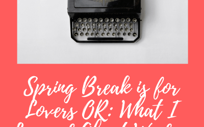 Spring Break is For Lovers, OR: What I Learned About Wisdom When I Had a Few Days Off