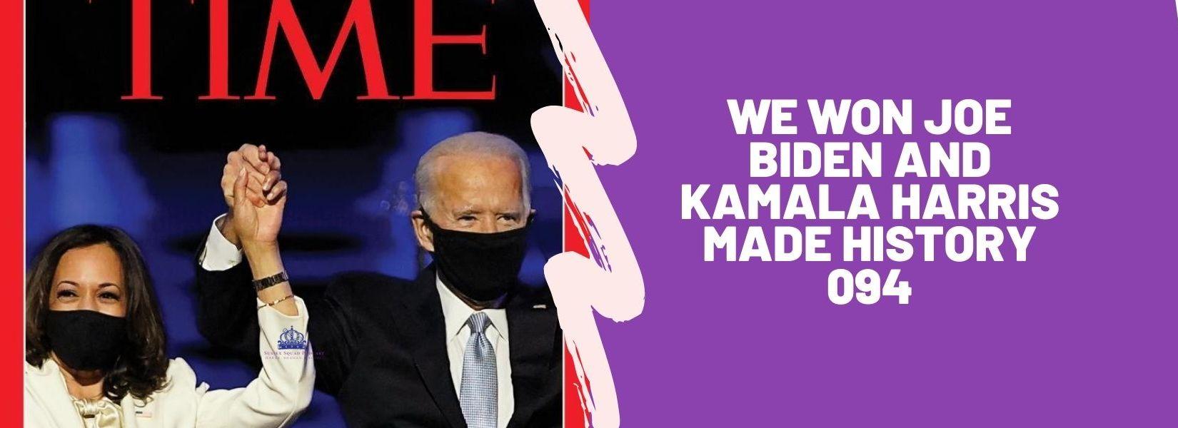 We Won Joe Biden and Kamala Harris Made History 094