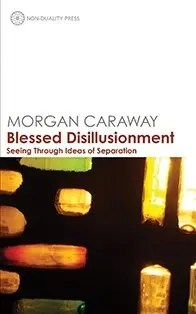 Blessed Disillusionment - Seeing Through Ideas of Separation