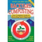 Backyard Composting: Your Complete Guide to Recycling Yard Clippings, Save Mondy and Water, Stop Landfill Overloading