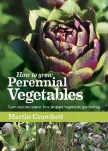 How to Grow Perennial Vegetables  Low-maintenance, Low-impact Vegetable Gardening. Martin Crawford