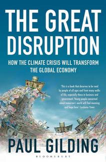 The Great Disruption: How the Climate Crisis Will Transform the Global Economy, Paul Gilding