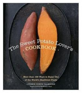 Sweet Potato Lover's Cookbook: More Than 100 Ways to Enjoy one of the World's Healthiest Foods, By Lyniece North Talmadge, Illustrated by Madeleine Watt