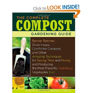 Click to Look Inside: The Complete Compost Gardening Guide: Banner batches, grow heaps, comforter compost, and other amazing techniques for saving time and money, and producing most flavorful, nutritous vegetables ever. Barbara Pleasant, Deborah L. Martin