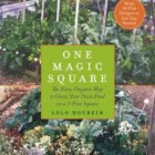 One Magic Square: The Easy, Organic Way to Grow Your Own Food on a 3-Foot Square by Lolo Houbein