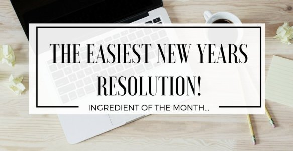 Ingredient of the Month… | The Easiest Resolution You Can Make!