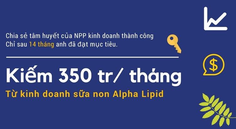 Kiếm 350 triệu / tháng từ kinh doanh sữa non alpha lipid