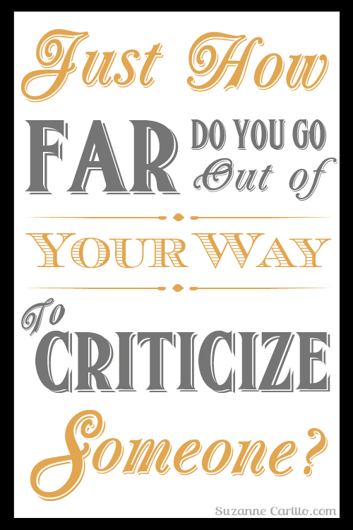 just how far out of your way do you go to criticize someone