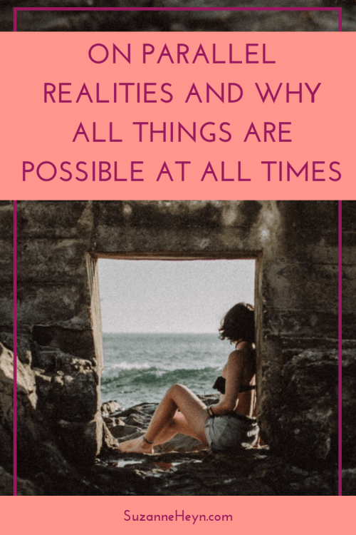 On parallel realities and why all things are possible at all times spirituality manifesting dreams healing