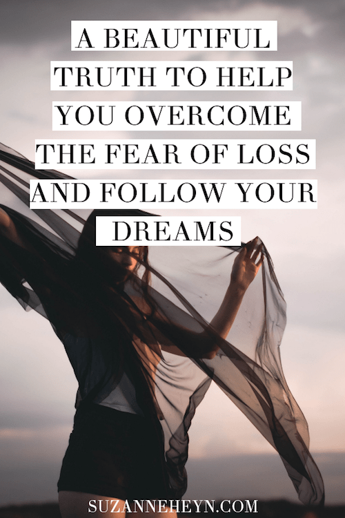 overcome the fear of loss and follow your dreams pinterest