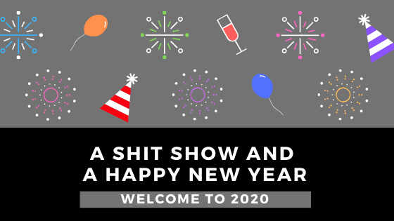 A Shit Show & A Happy New Year