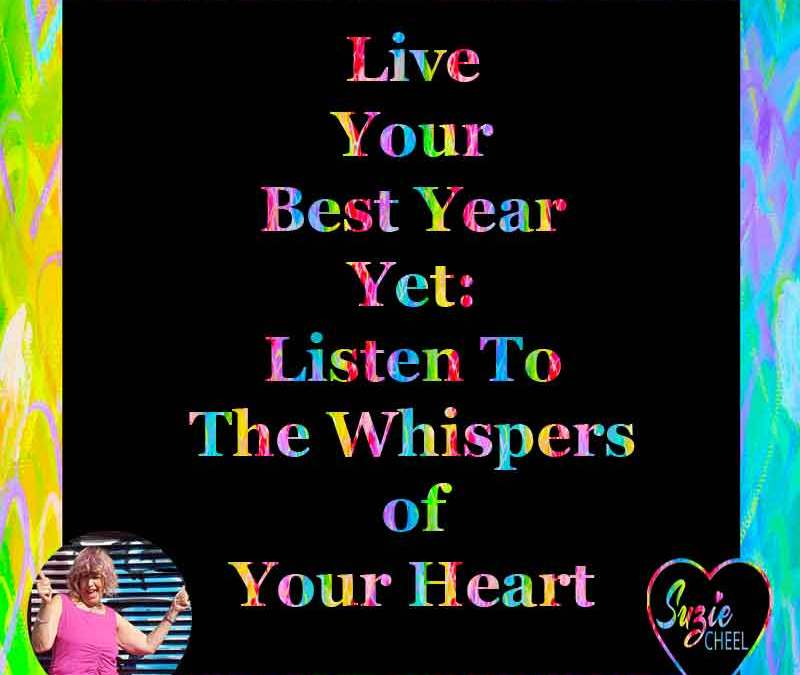 Live Your Best Year Yet: Listen To The Whispers of Your Heart
