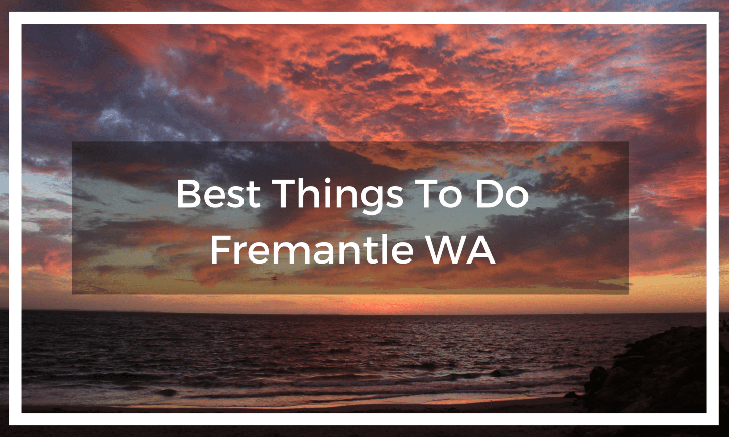 Best Things To Do In Fremantle Western Australia