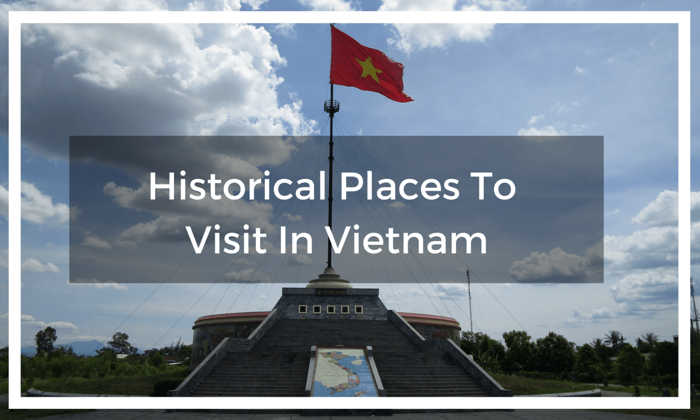 Historical Places To Visit In Vietnam