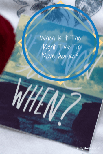 when is the right time to move abroad travel motivation quote