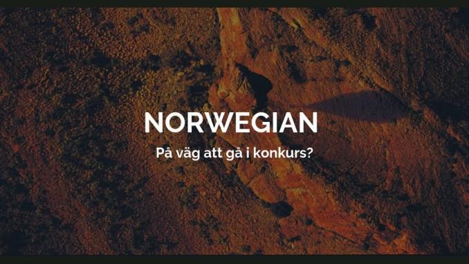 Norwegian på väg att gå i konkurs?