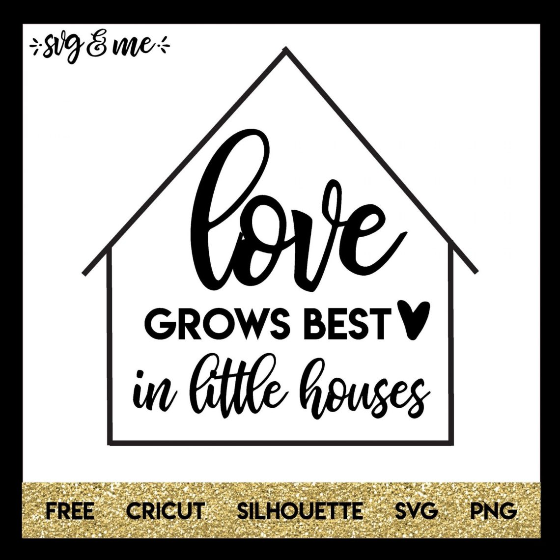 Download Love Grows Best in Little Houses - SVG & Me