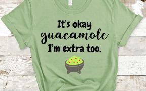 It's okay guacamole I'm extra too SVG shhirt
