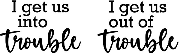 I Get Us Into Trouble SVG Download