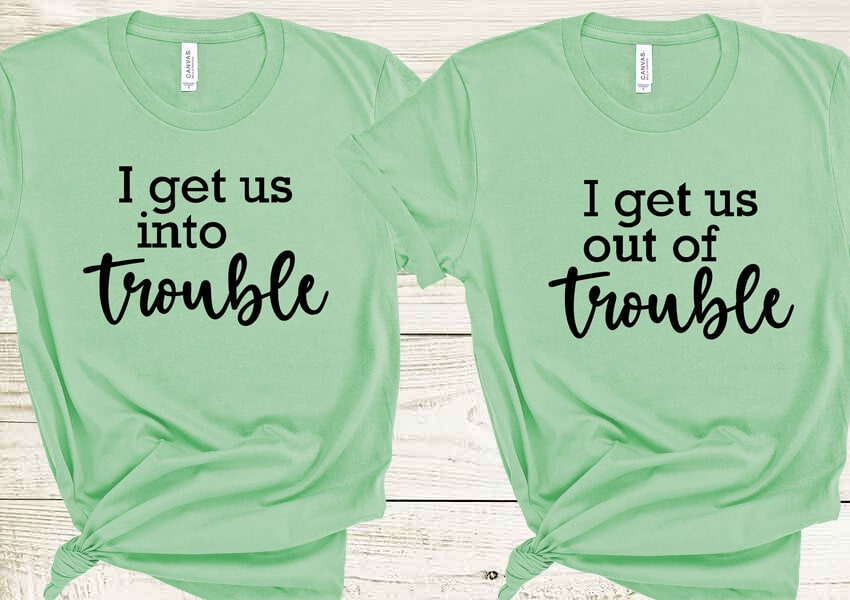 I Get Us Into Trouble Shirts